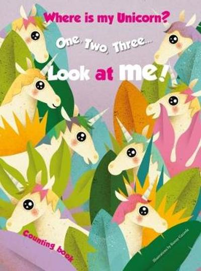 1,2,3.. Look at me! Counting Book. Where is my Unicorn? - Ronny Gazzola