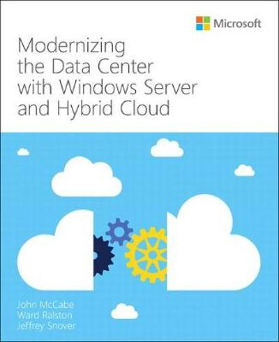Modernizing the Datacenter with Windows Server and Hybrid Cloud - John McCabe