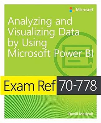 Exam Ref 70-778 Analyzing and Visualizing Data by Using Microsoft Power BI - Daniil Maslyuk