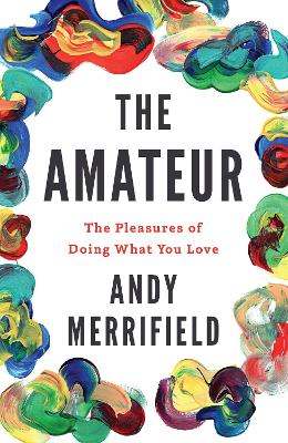 The Amateur - Andy Merrifield