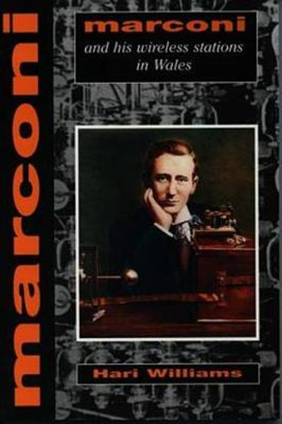 Marconi and his Wireless Stations in Wales - Hari Williams