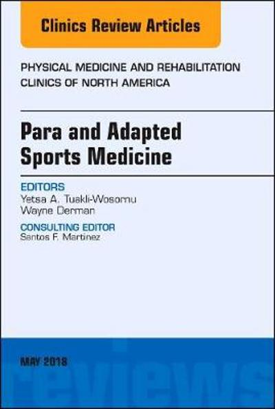 Para and Adapted Sports Medicine, An Issue of Physical Medicine and Rehabilitation Clinics of North America - Yetsa A. Tuakli-Wosornu