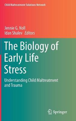 The Biology of Early Life Stress - Jennie G. Noll