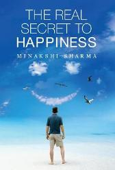 The Real Secret to Happiness - Minakshi Sharma
