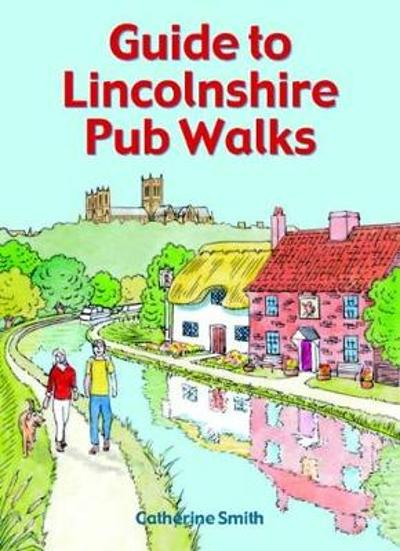 Guide to Lincolnshire Pub Walks - Catherine Smith