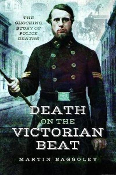 Death on the Victorian Beat - Martin Baggoley