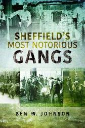 Sheffield's Most Notorious Gangs - Ben W Johnson