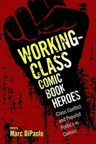 Working-Class Comic Book Heroes - Marc DiPaolo