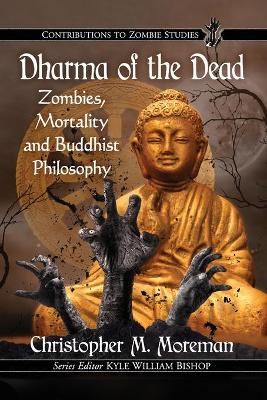 Dharma of the Dead - Christopher M. Moreman
