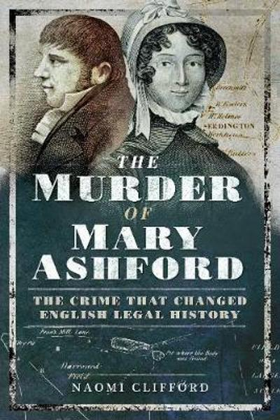 The Murder of Mary Ashford - Naomi Clifford