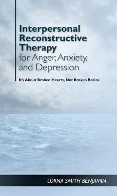 Interpersonal Reconstructive Therapy for Anger, Anxiety, and Depression - Lorna Smith Benjamin