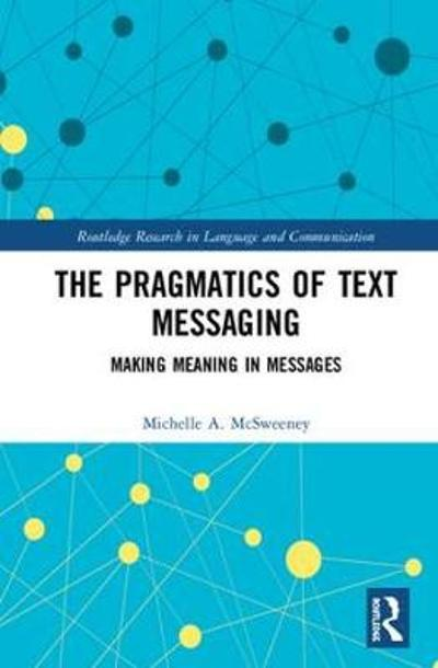 The Pragmatics of Text Messaging - Michelle A. McSweeney