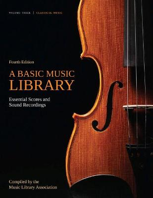 A Basic Music Library: Essential Scores and Sound Recordings, Volume 3 - Music Library Association