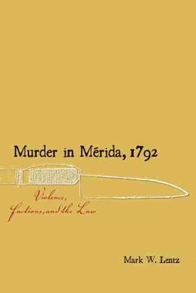 Murder in Merida, 1792 - Mark W. Lentz