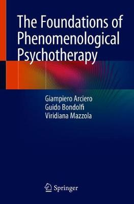 The Foundations of Phenomenological Psychotherapy - Giampiero Arciero