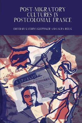 Post-Migratory Cultures in Postcolonial France - Kathryn A. Kleppinger