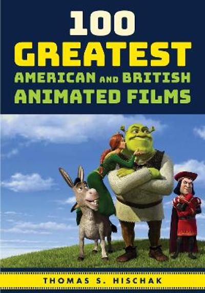 100 Greatest American and British Animated Films - Thomas S. Hischak