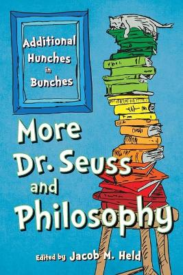 More Dr. Seuss and Philosophy - Jacob M. Held