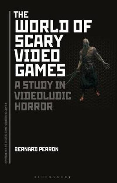 The World of Scary Video Games - Bernard Perron