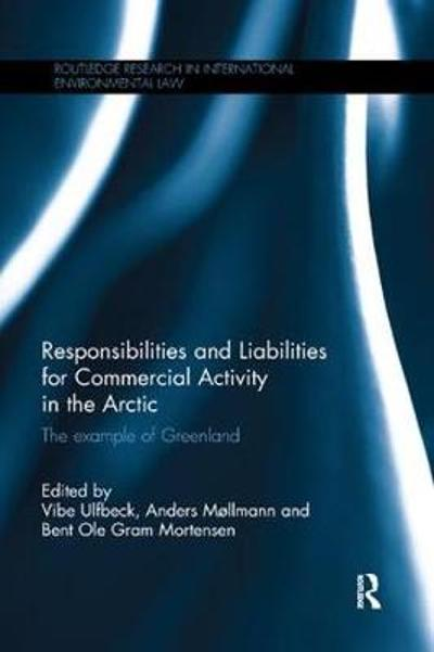 Responsibilities and Liabilities for Commercial Activity in the Arctic - Vibe Ulfbeck
