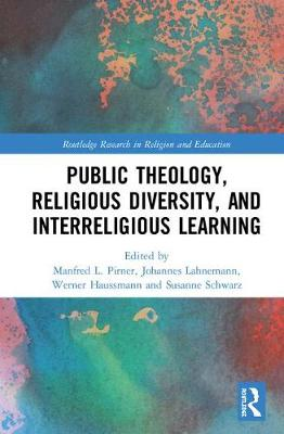 Public Theology, Religious Diversity, and Interreligious Learning - Manfred L. Pirner