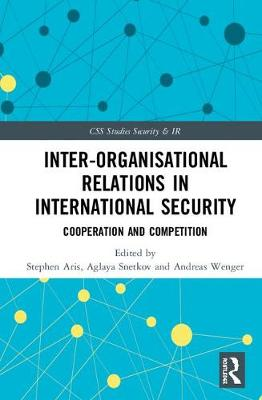 Inter-organisational Relations in International Security - Stephen Aris