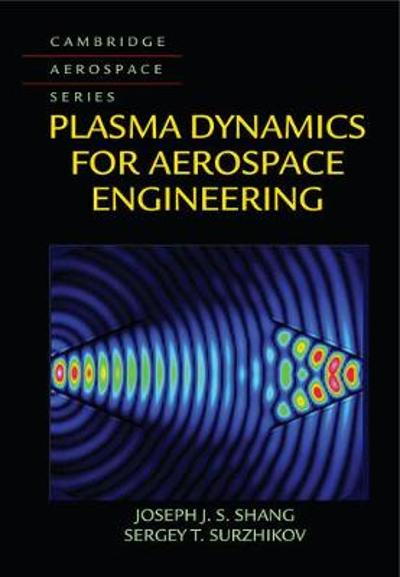 Plasma Dynamics for Aerospace Engineering - Joseph J. S. Shang