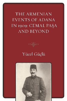 The Armenian Events Of Adana In 1909 - Yucel Guclu
