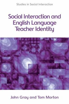 Social Interaction and English Language Teacher Identity - Tom Morton