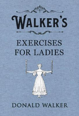Walker's Exercises for Ladies - Donald Walker