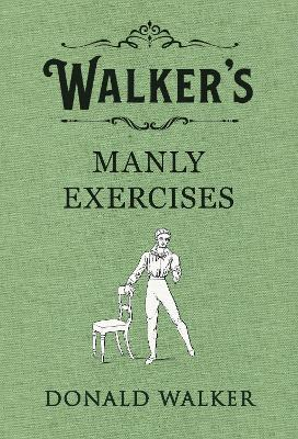 Walker's Manly Exercises - Donald Walker