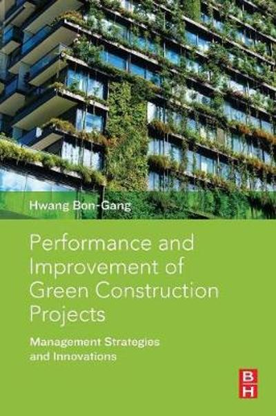 Performance and Improvement of Green Construction Projects - Hwang Bon-Gang