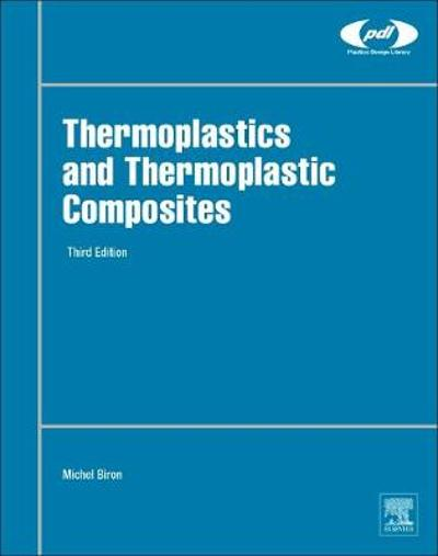 Thermoplastics and Thermoplastic Composites - Michel Biron