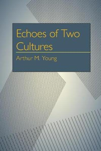 Echoes of Two Cultures - Arthur Milton Young