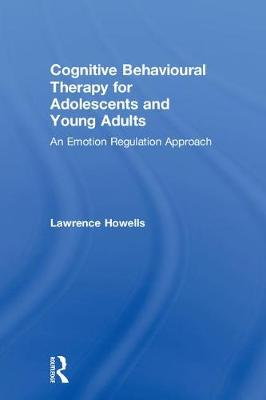 Cognitive Behavioural Therapy for Adolescents and Young Adults - Lawrence Howells