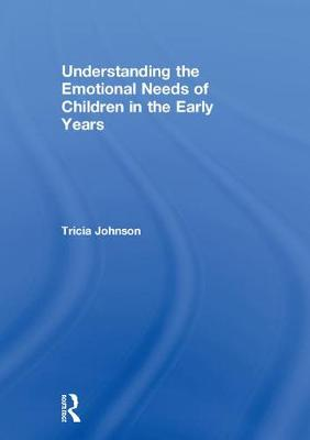 Understanding the Emotional Needs of Children in the Early Years - Tricia Johnson