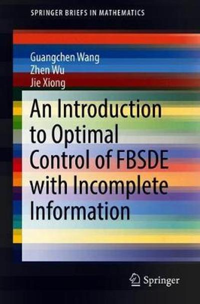 An Introduction to Optimal Control of FBSDE with Incomplete Information - Guangchen Wang