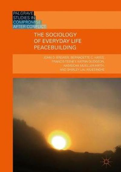 The Sociology of Everyday Life Peacebuilding - John D. Brewer