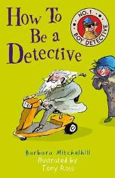 How To Be a Detective - Barbara Mitchelhill  Tony Ross