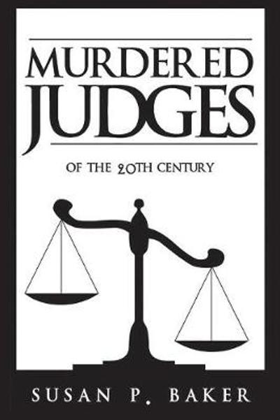 Murdered Judges of the Twentieth Century - Professor of Public Health Susan P Baker
