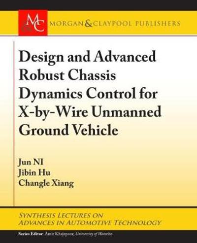 Design and Advanced Robust Chassis Dynamics Control for X-by-Wire Unmanned Ground Vehicle - Jun Ni