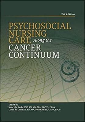 Psychosocial Nursing Care Along the Cancer Continuum - N.J. Bush