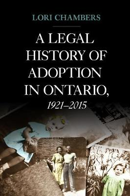 A Legal History of Adoption in Ontario. 1921-2015 - Lori Chambers