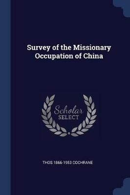 Survey of the Missionary Occupation of China - Thos 1866-1953 Cochrane