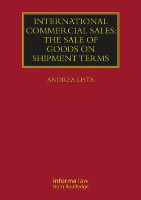 International Commercial Sales: The Sale of Goods on Shipment Terms - Andrea Lista