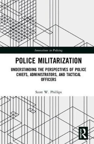Police Militarization - Scott W. Phillips