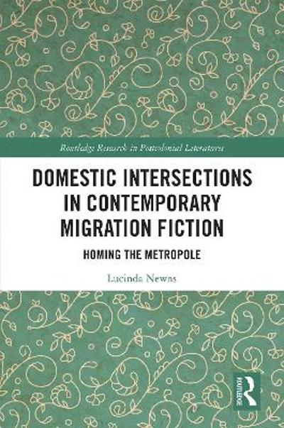 Domestic Intersections in Contemporary Migration Fiction - Lucinda Newns