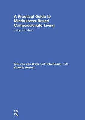 A Practical Guide to Mindfulness-Based Compassionate Living - Erik van den Brink