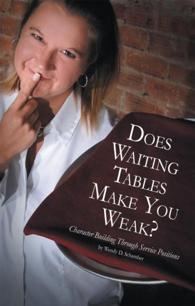 Does Waiting Tables Make You Weak? - Wendy D. Schamber