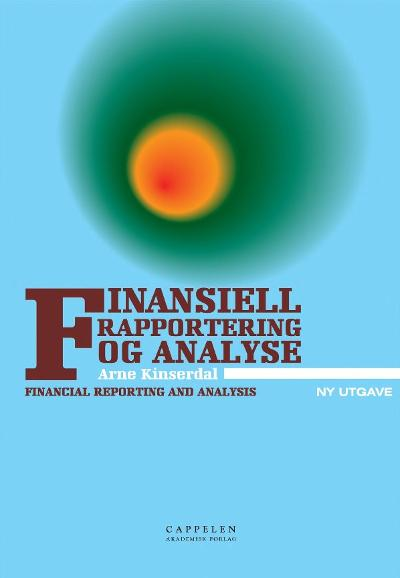 Finansiell rapportering og analyse = Financial reporting and analysis - Arne Kinserdal